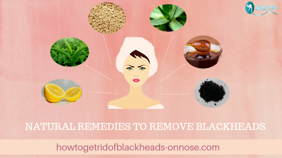 Natural remedies to remove blackheads